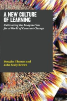 A New Culture of Learning: Rethinking Education